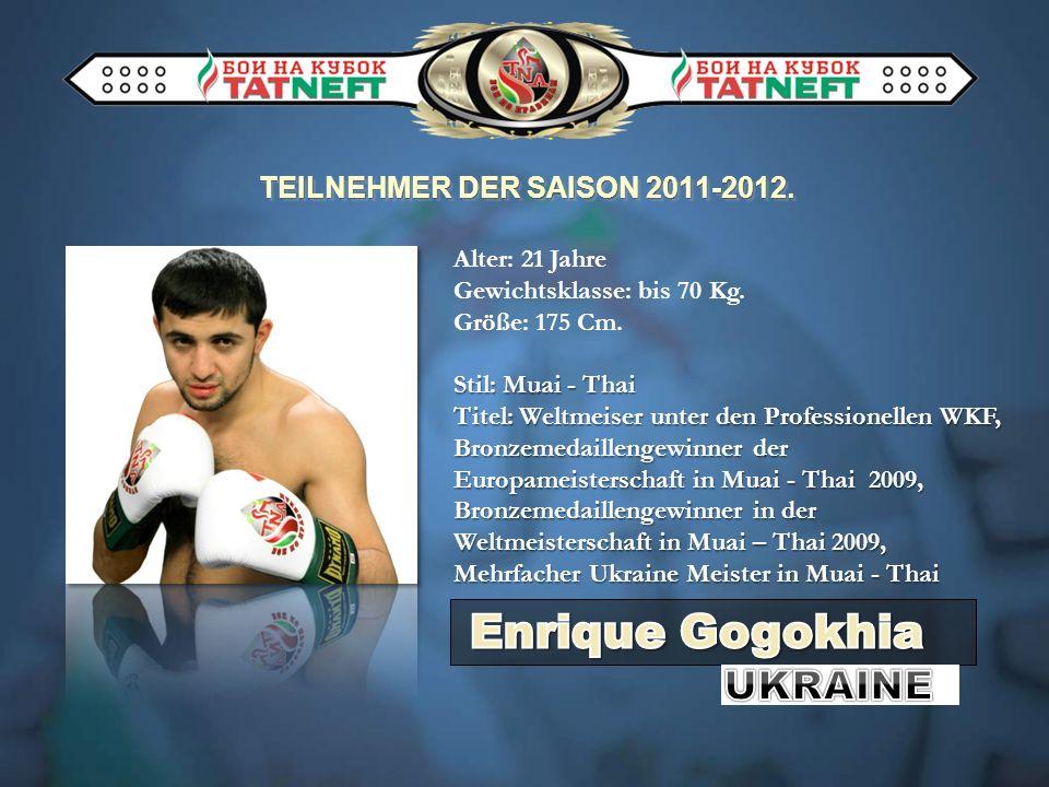 TEILNEHMER DER SAISON 2011-2012. Alter: 21 Jahre Gewichtsklasse: bis 70 Kg.