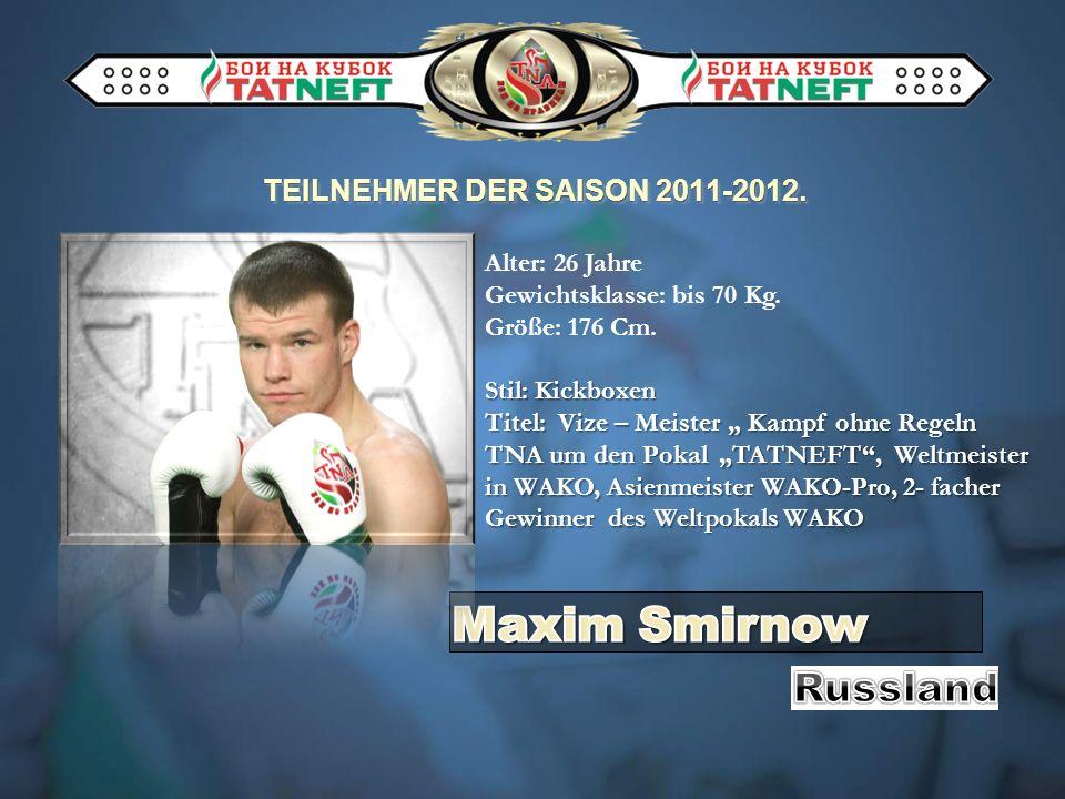 TEILNEHMER DER SAISON 2011-2012. Alter: 26 Jahre Gewichtsklasse: bis 70 Kg. Größe: 176 Cm. Stil: Kickboxen Titel: Vize – Meister Kampf ohne Regeln TNA