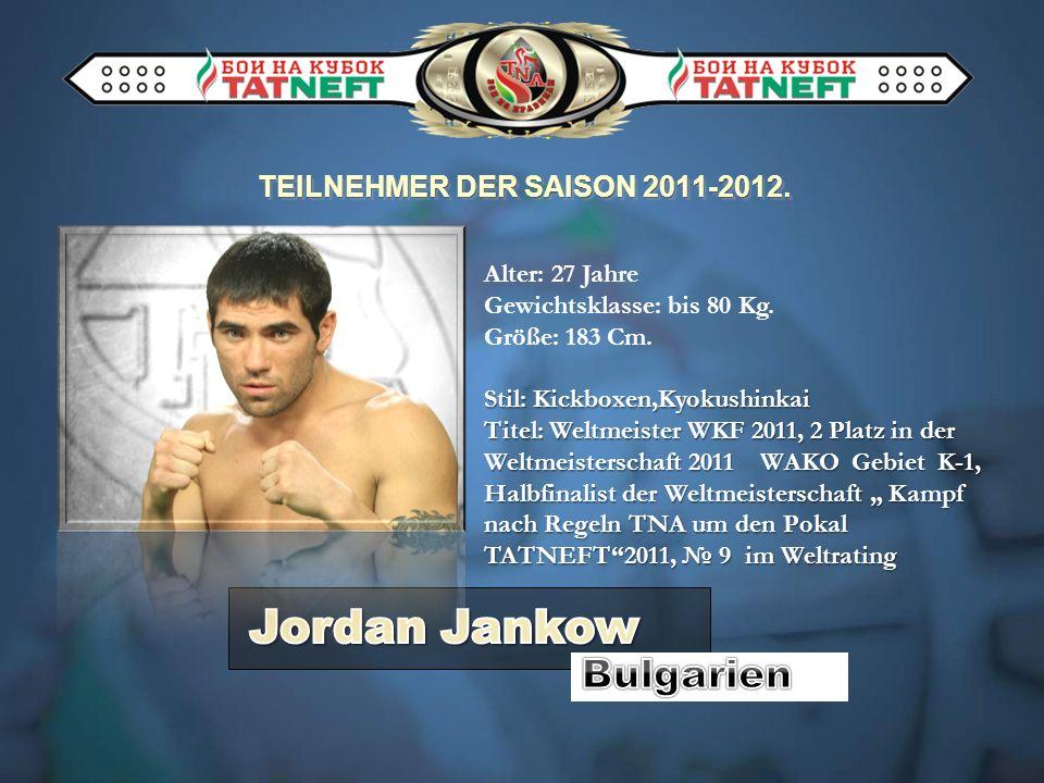 TEILNEHMER DER SAISON 2011-2012. Alter: 27 Jahre Gewichtsklasse: bis 80 Kg. Größe: 183 Cm. Stil: Kickboxen,Kyokushinkai Titel: Weltmeister WKF 2011, 2