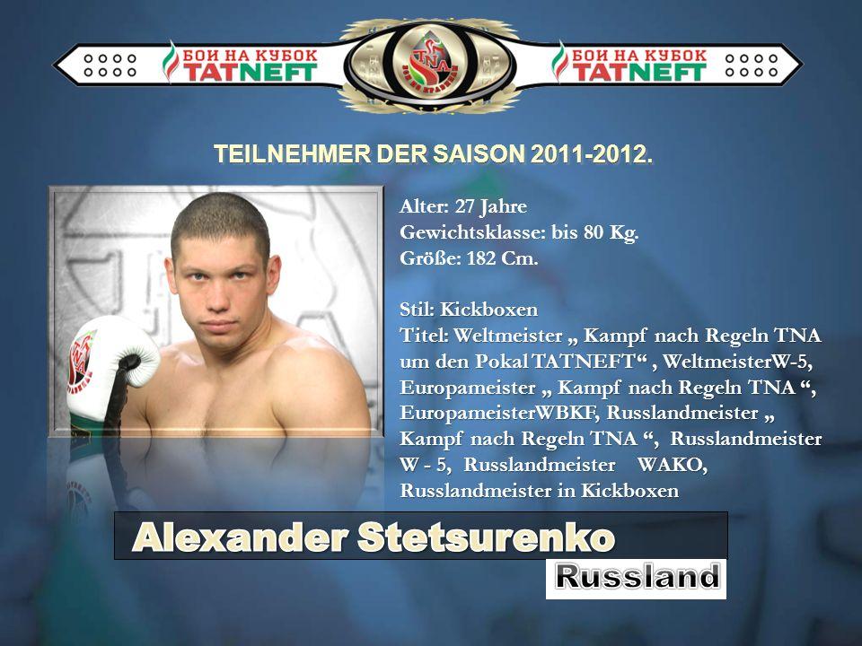 TEILNEHMER DER SAISON 2011-2012. Alter: 27 Jahre Gewichtsklasse: bis 80 Kg. Größe: 182 Cm. Stil: Kickboxen Titel: Weltmeister Kampf nach Regeln TNA um