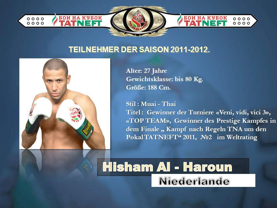 TEILNEHMER DER SAISON 2011-2012. Alter: 27 Jahre Gewichtsklasse: bis 80 Kg. Größe: 188 Cm. Stil : Muai - Thai Titel : Gewinner der Turniere «Veni, vid