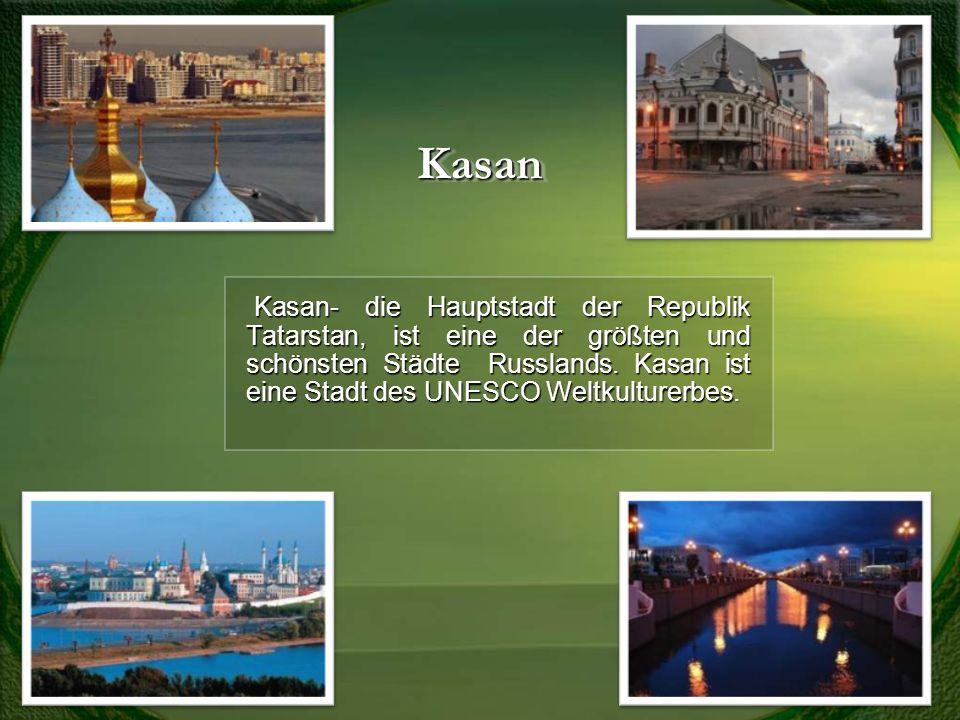 KasanKasan Kasan- die Hauptstadt der Republik Tatarstan, ist eine der größten und schönsten Städte Russlands. Kasan ist eine Stadt des UNESCO Weltkult