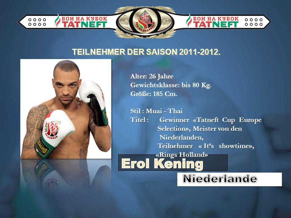 TEILNEHMER DER SAISON 2011-2012. Alter: 26 Jahre Gewichtsklasse: bis 80 Kg.