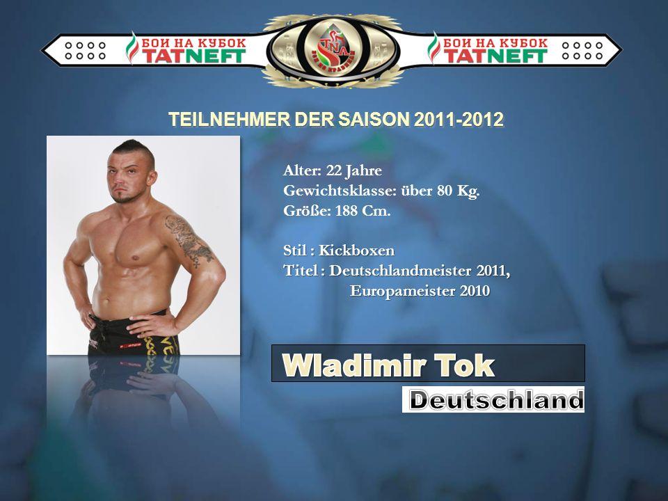 TEILNEHMER DER SAISON 2011-2012 Alter: 22 Jahre Gewichtsklasse: über 80 Kg. Größe: 188 Cm. Stil : Kickboxen Titel : Deutschlandmeister 2011, Europamei