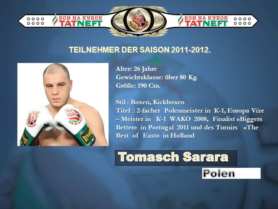 TEILNEHMER DER SAISON 2011-2012. Alter: 26 Jahre Gewichtsklasse: über 80 Kg. Größe: 190 Cm. Stil : Boxen, Kickboxen Titel : 2-facher Polenmeister in К
