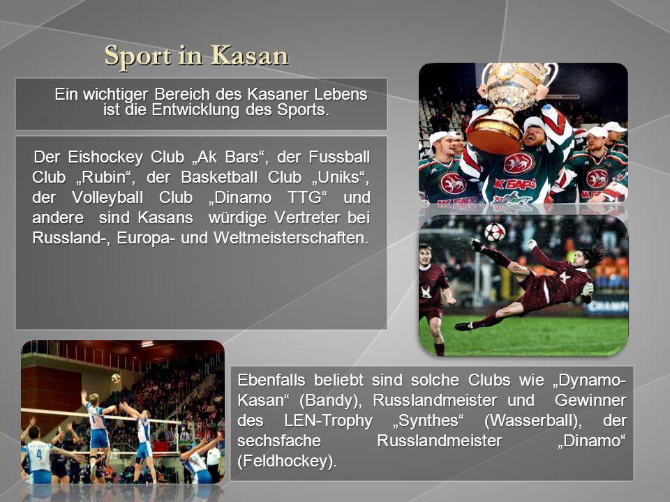 Sport in Kasan Ein wichtiger Bereich des Kasaner Lebens ist die Entwicklung des Sports. Ein wichtiger Bereich des Kasaner Lebens ist die Entwicklung d