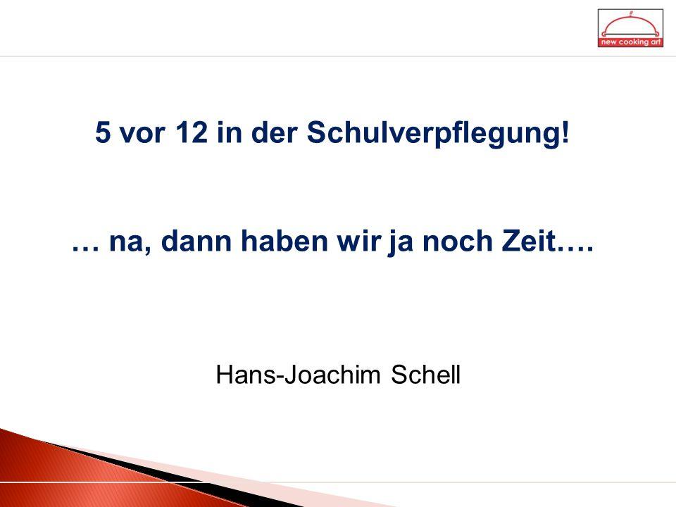 5 vor 12 in der Schulverpflegung! … na, dann haben wir ja noch Zeit…. Hans-Joachim Schell