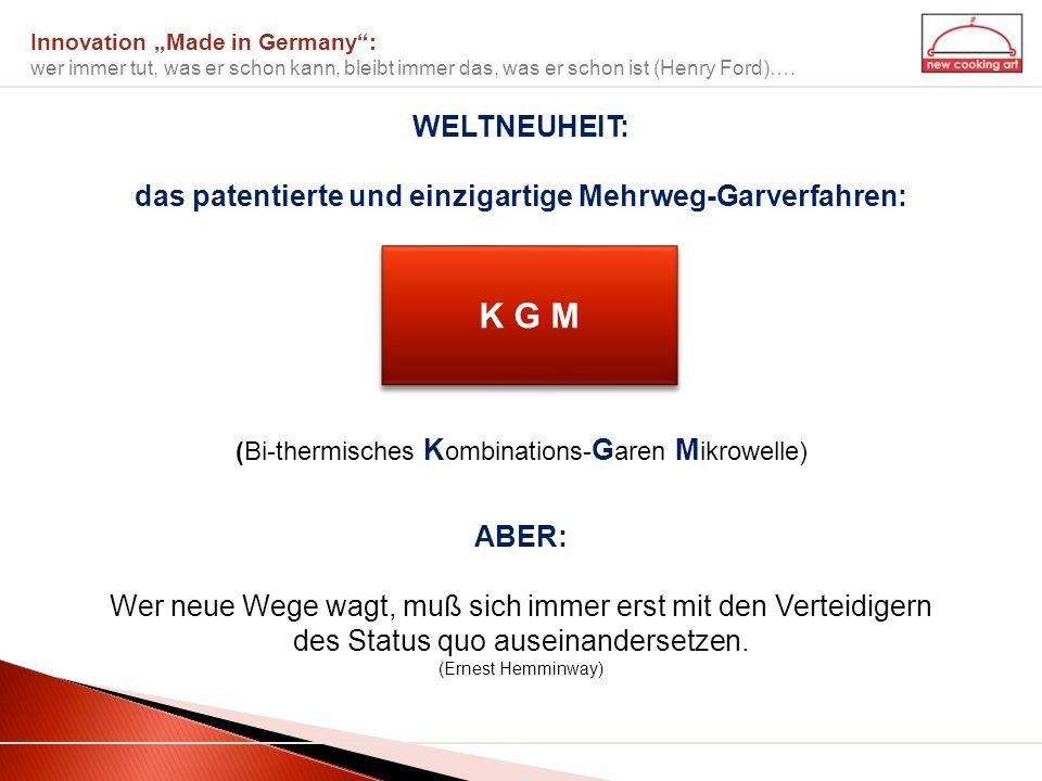 Innovation Made in Germany: wer immer tut, was er schon kann, bleibt immer das, was er schon ist (Henry Ford)…. K G M (Bi-thermisches K ombinations- G