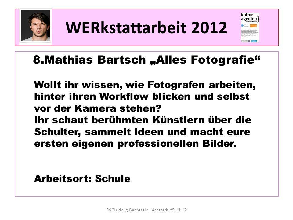 WERkstattarbeit 2012 8.Mathias Bartsch Alles Fotografie RS Ludwig Bechstein Arnstadt o5.11.12 Wollt ihr wissen, wie Fotografen arbeiten, hinter ihren Workflow blicken und selbst vor der Kamera stehen.