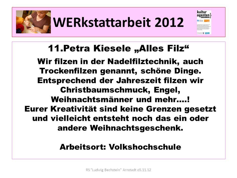 WERkstattarbeit 2012 11.Petra Kiesele Alles Filz RS Ludwig Bechstein Arnstadt o5.11.12 Wir filzen in der Nadelfilztechnik, auch Trockenfilzen genannt, schöne Dinge.