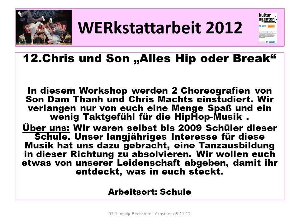 WERkstattarbeit 2012 12.Chris und Son Alles Hip oder Break In diesem Workshop werden 2 Choreografien von Son Dam Thanh und Chris Machts einstudiert.