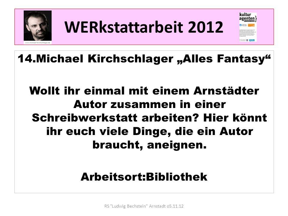 WERkstattarbeit 2012 14.Michael Kirchschlager Alles Fantasy Wollt ihr einmal mit einem Arnstädter Autor zusammen in einer Schreibwerkstatt arbeiten.