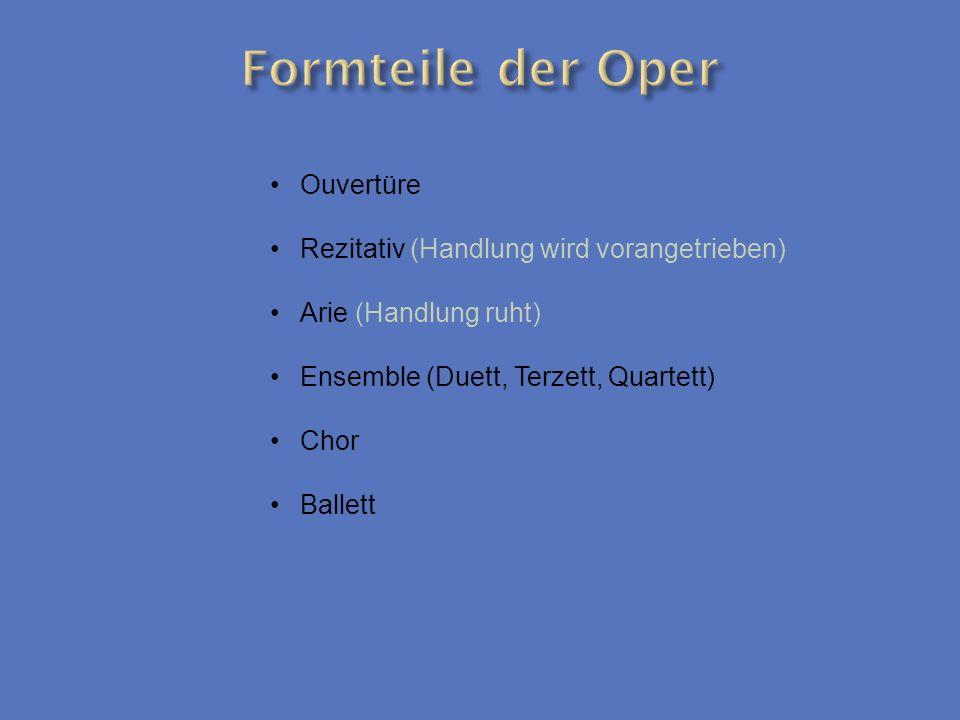 Ouvertüre Rezitativ (Handlung wird vorangetrieben) Arie (Handlung ruht) Ensemble (Duett, Terzett, Quartett) Chor Ballett