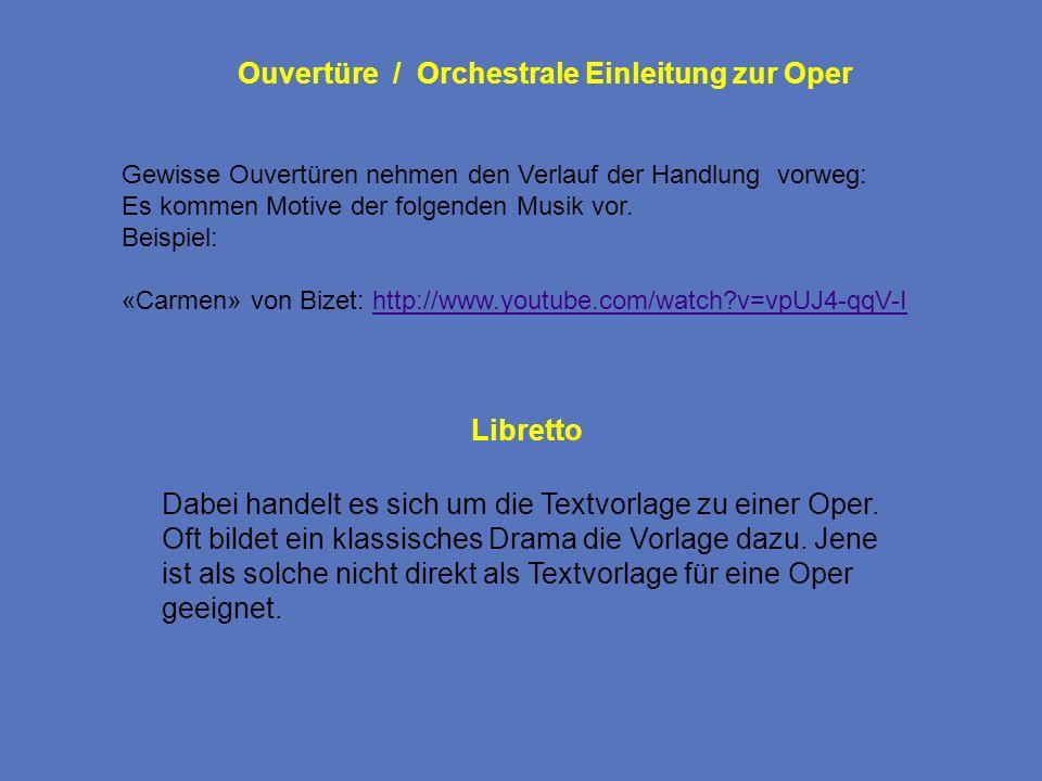 Ouvertüre / Orchestrale Einleitung zur Oper Gewisse Ouvertüren nehmen den Verlauf der Handlung vorweg: Es kommen Motive der folgenden Musik vor. Beisp