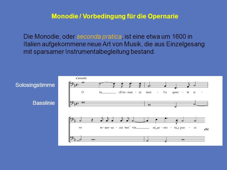 Monodie / Vorbedingung für die Opernarie Die Monodie, oder seconda pratica, ist eine etwa um 1600 in Italien aufgekommene neue Art von Musik, die aus