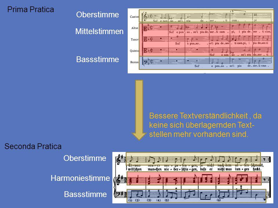 Prima Pratica Seconda Pratica Oberstimme Mittelstimmen Oberstimme Bassstimme Harmoniestimme Bassstimme Bessere Textverständlichkeit, da keine sich übe