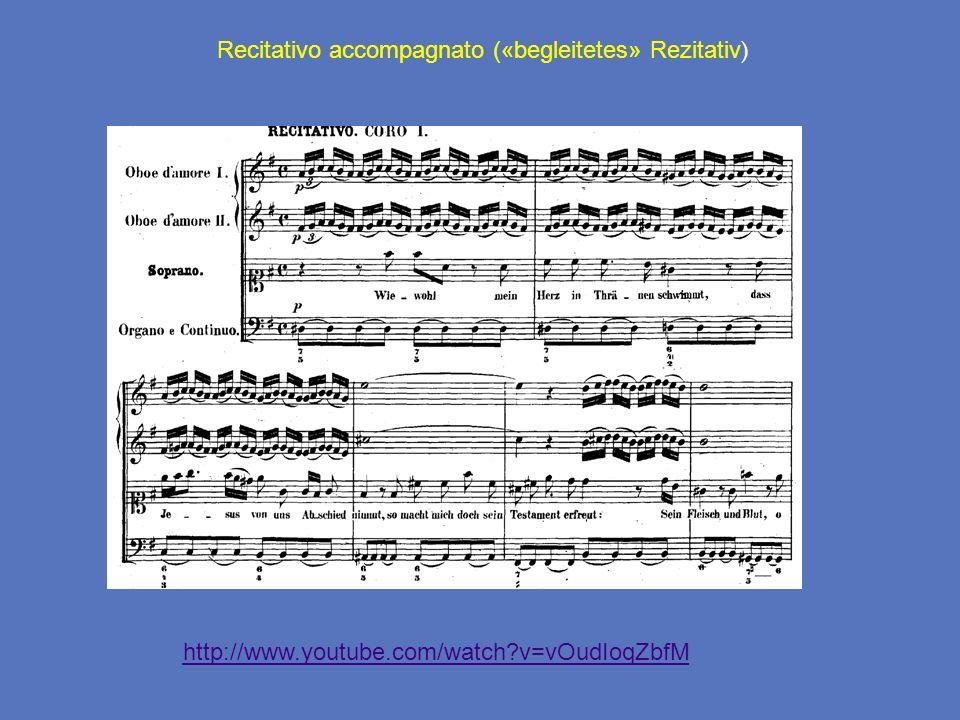 Recitativo accompagnato («begleitetes» Rezitativ ) http://www.youtube.com/watch?v=vOudIoqZbfM