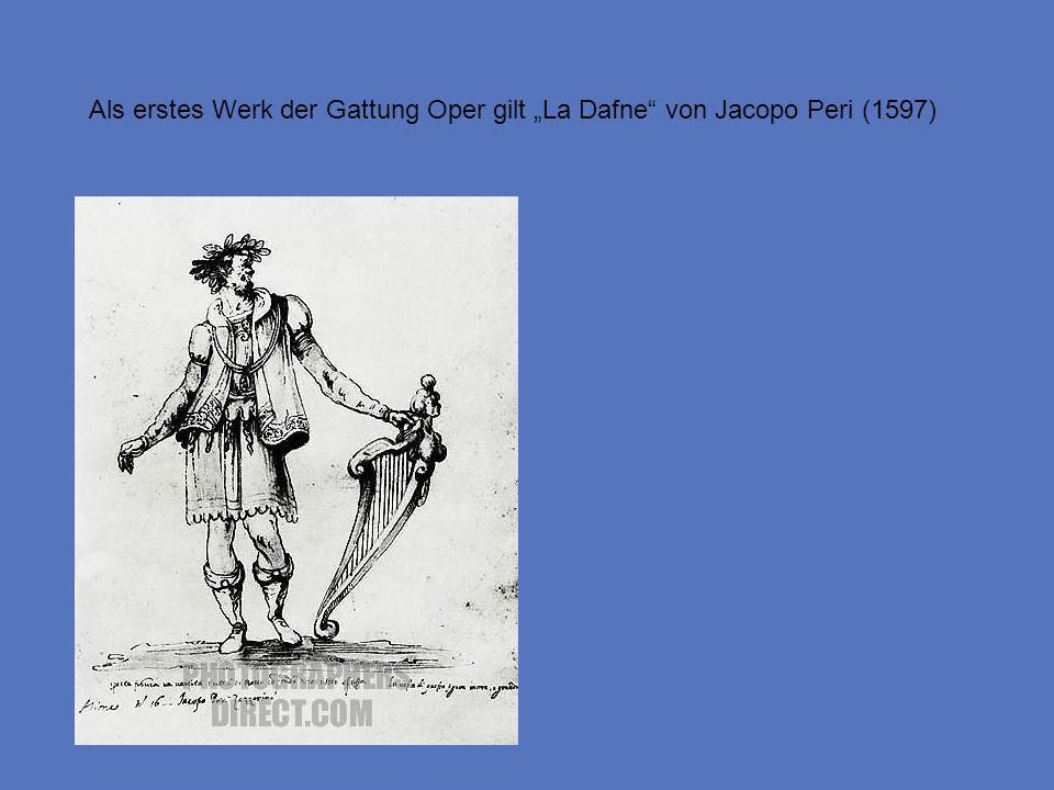 Als erstes Werk der Gattung Oper gilt La Dafne von Jacopo Peri (1597)