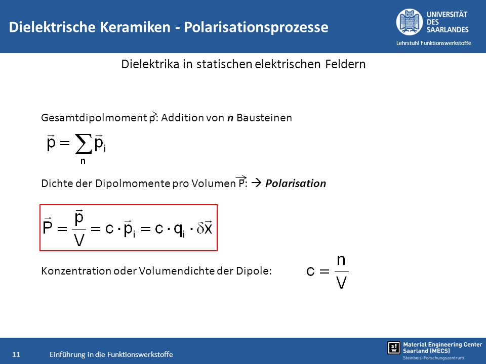 Einführung in die Funktionswerkstoffe11 Lehrstuhl Funktionswerkstoffe Gesamtdipolmoment p: Addition von n Bausteinen Dichte der Dipolmomente pro Volum