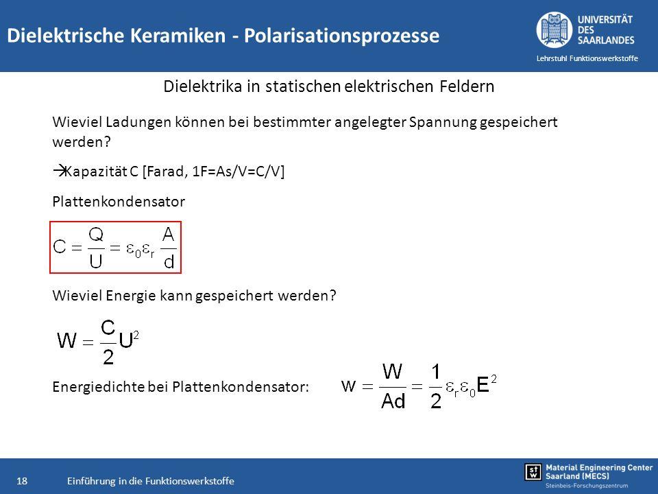 Einführung in die Funktionswerkstoffe18 Lehrstuhl Funktionswerkstoffe Dielektrische Keramiken - Polarisationsprozesse Dielektrika in statischen elektr