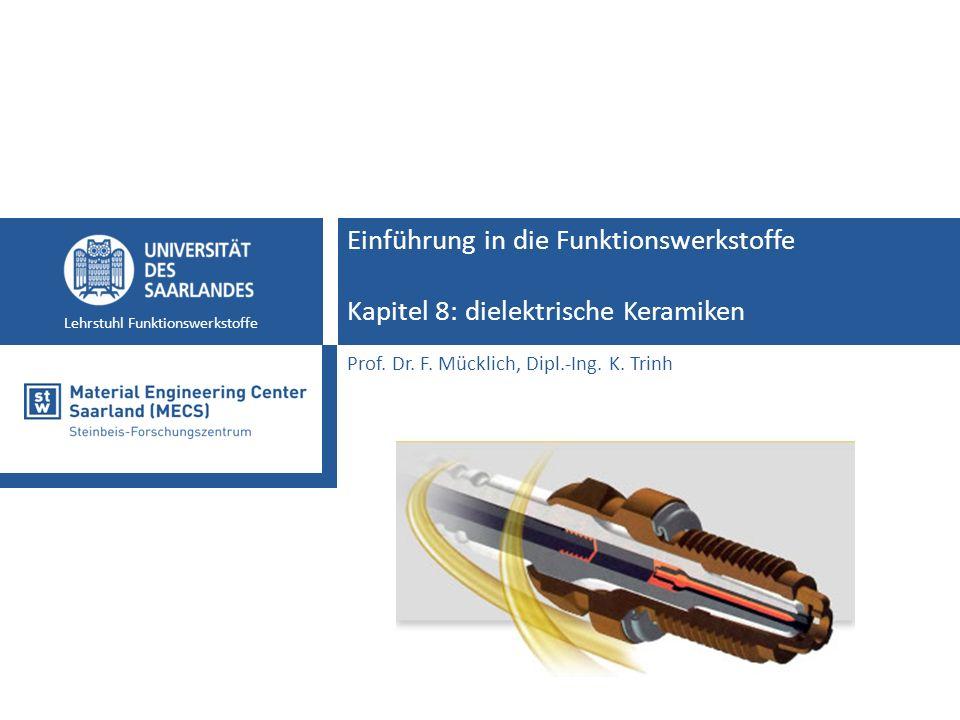 Einführung in die Funktionswerkstoffe13 Lehrstuhl Funktionswerkstoffe Dielektrische Keramiken - Polarisationsprozesse Dielektrika in statischen elektrischen Feldern
