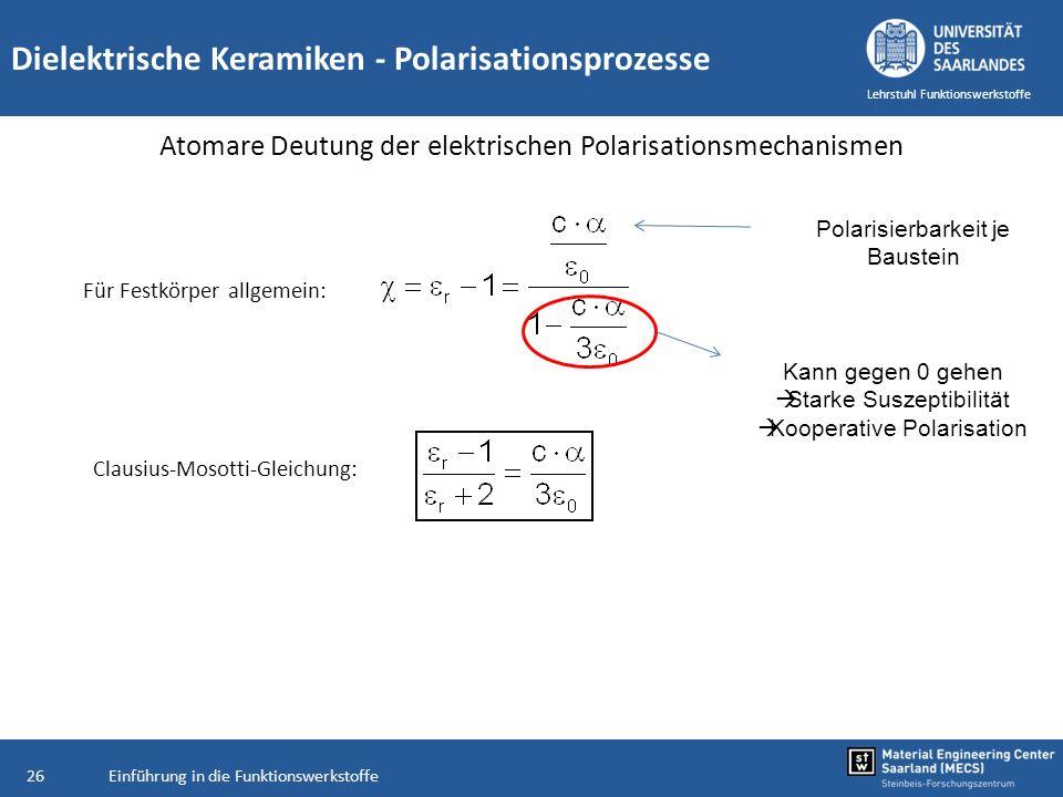 Einführung in die Funktionswerkstoffe26 Lehrstuhl Funktionswerkstoffe Dielektrische Keramiken - Polarisationsprozesse Atomare Deutung der elektrischen
