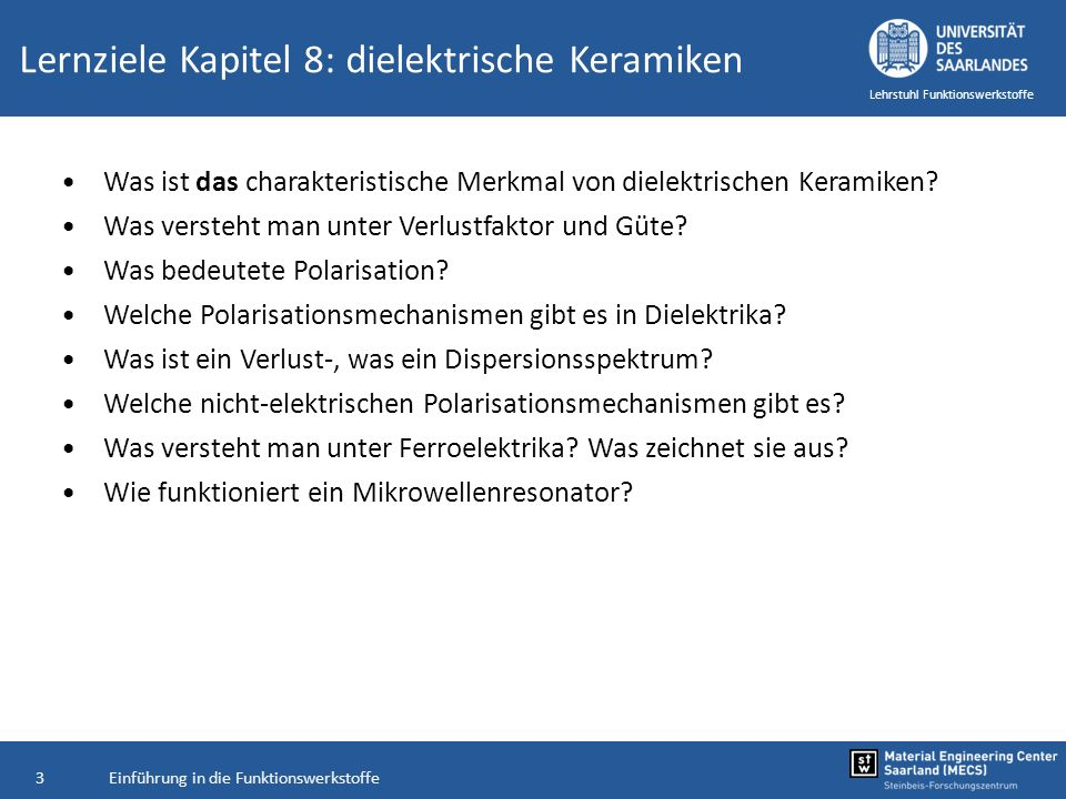 Einführung in die Funktionswerkstoffe3 Lehrstuhl Funktionswerkstoffe Lernziele Kapitel 8: dielektrische Keramiken Was ist das charakteristische Merkma