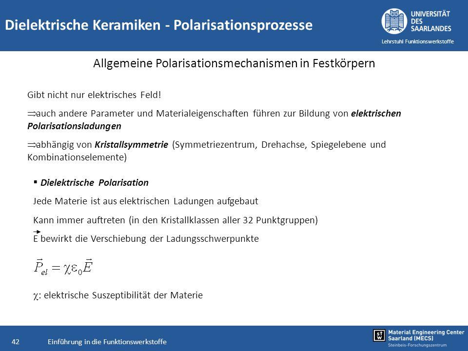 Einführung in die Funktionswerkstoffe42 Lehrstuhl Funktionswerkstoffe Dielektrische Keramiken - Polarisationsprozesse Allgemeine Polarisationsmechanis