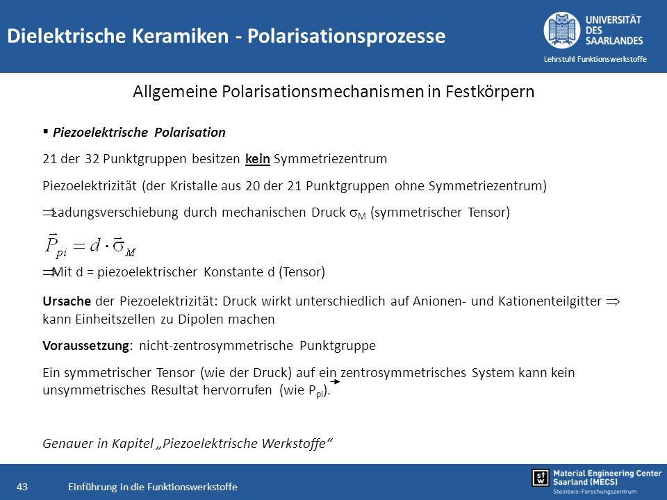 Einführung in die Funktionswerkstoffe43 Lehrstuhl Funktionswerkstoffe Piezoelektrische Polarisation 21 der 32 Punktgruppen besitzen kein Symmetriezent