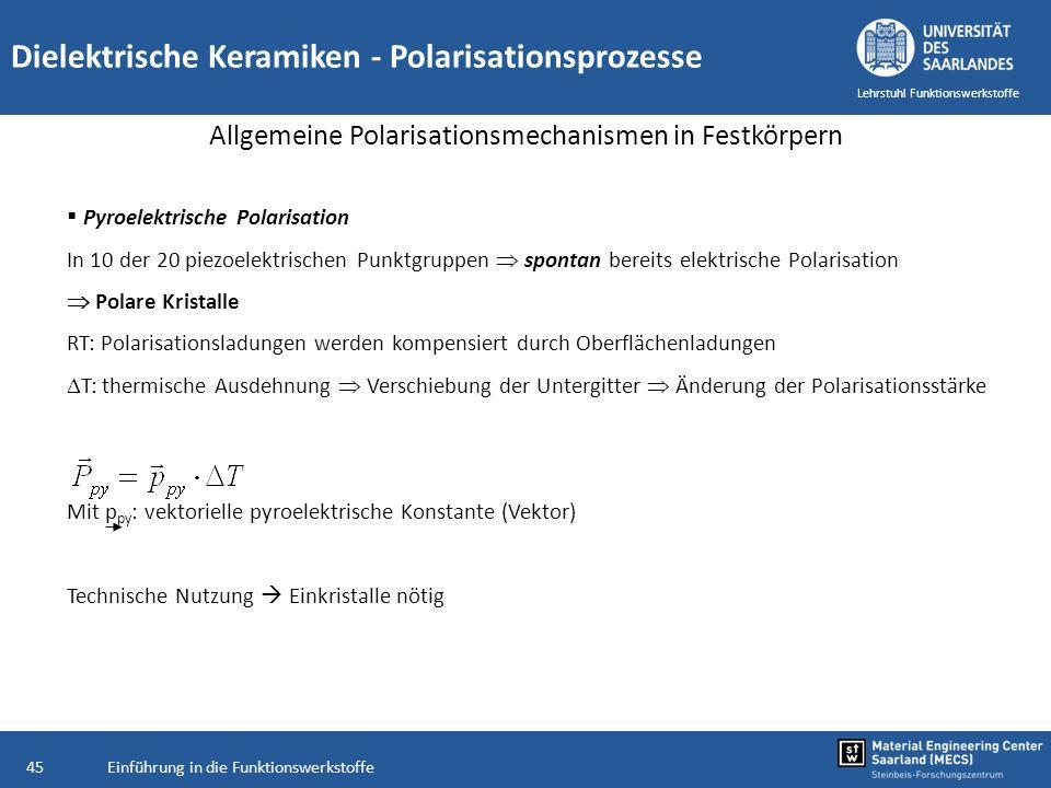 Einführung in die Funktionswerkstoffe45 Lehrstuhl Funktionswerkstoffe Pyroelektrische Polarisation In 10 der 20 piezoelektrischen Punktgruppen spontan