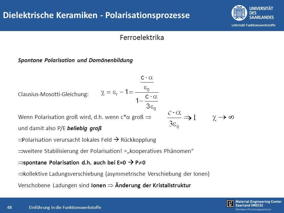 Einführung in die Funktionswerkstoffe48 Lehrstuhl Funktionswerkstoffe Dielektrische Keramiken - Polarisationsprozesse Ferroelektrika Spontane Polarisa