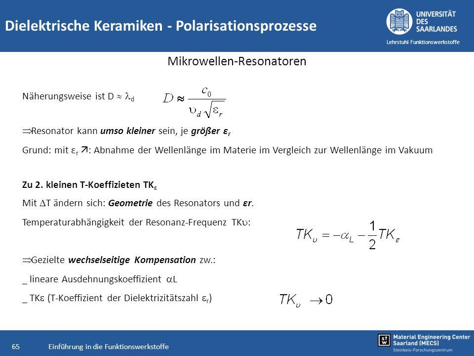 Einführung in die Funktionswerkstoffe65 Lehrstuhl Funktionswerkstoffe Dielektrische Keramiken - Polarisationsprozesse Mikrowellen-Resonatoren Näherung