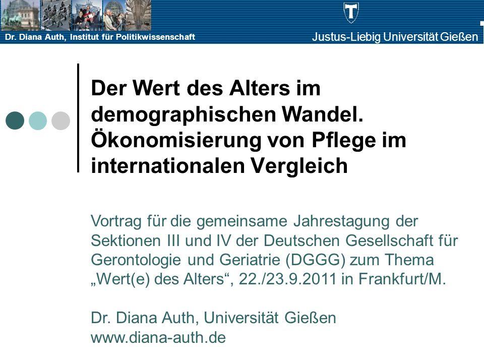 Dr. Diana Auth, Institut für Politikwissenschaft Justus-Liebig Universität Gießen Der Wert des Alters im demographischen Wandel. Ökonomisierung von Pf