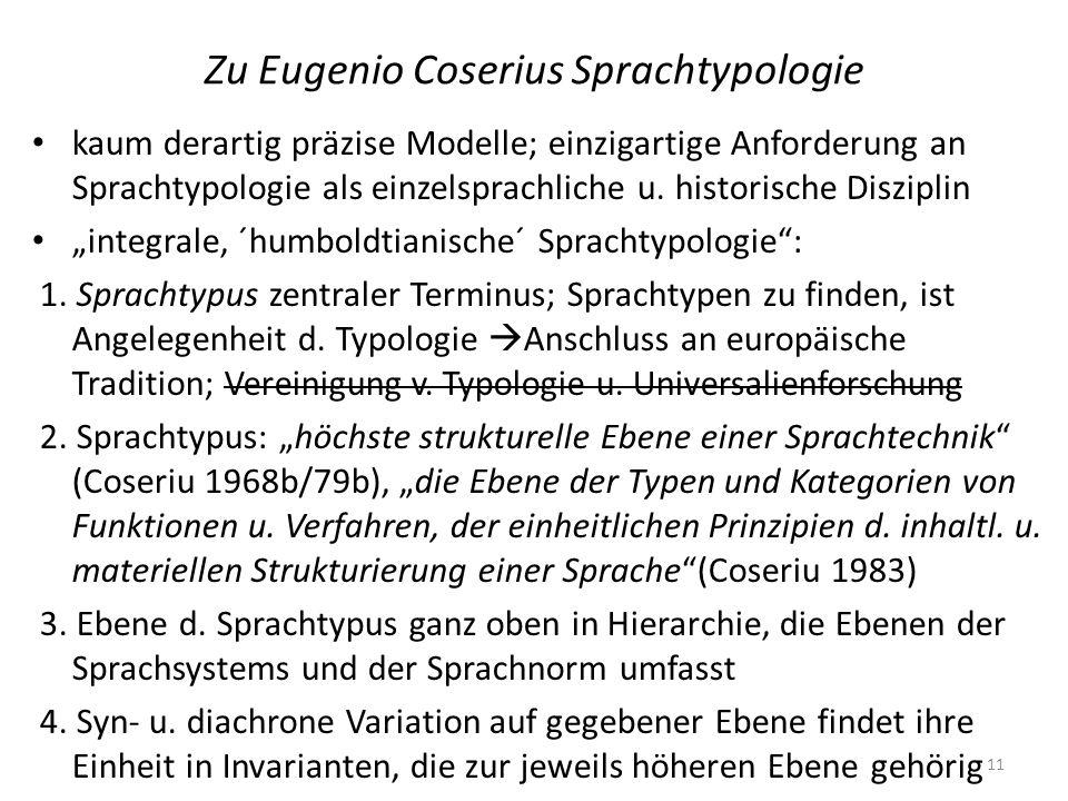 Zu Eugenio Coserius Sprachtypologie kaum derartig präzise Modelle; einzigartige Anforderung an Sprachtypologie als einzelsprachliche u. historische Di