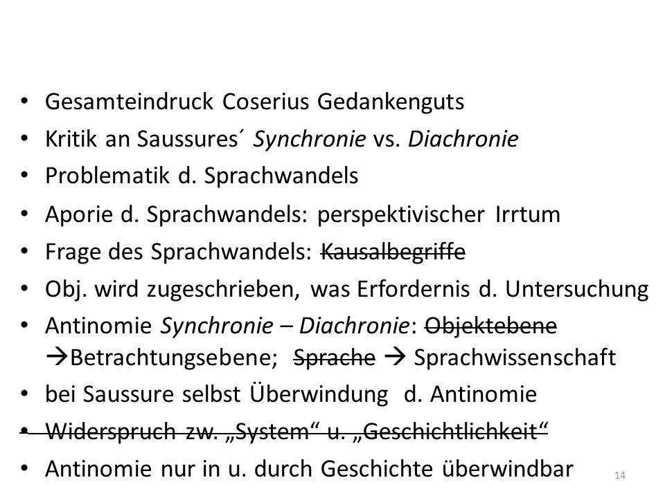 Gesamteindruck Coserius Gedankenguts Kritik an Saussures´ Synchronie vs. Diachronie Problematik d. Sprachwandels Aporie d. Sprachwandels: perspektivis