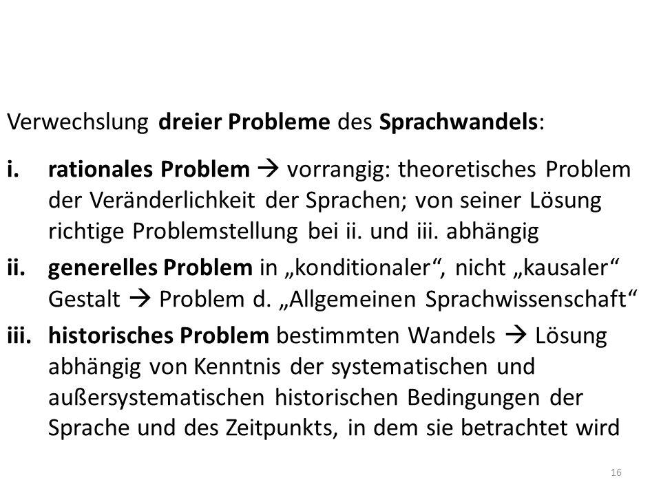 Verwechslung dreier Probleme des Sprachwandels: i.rationales Problem vorrangig: theoretisches Problem der Veränderlichkeit der Sprachen; von seiner Lö