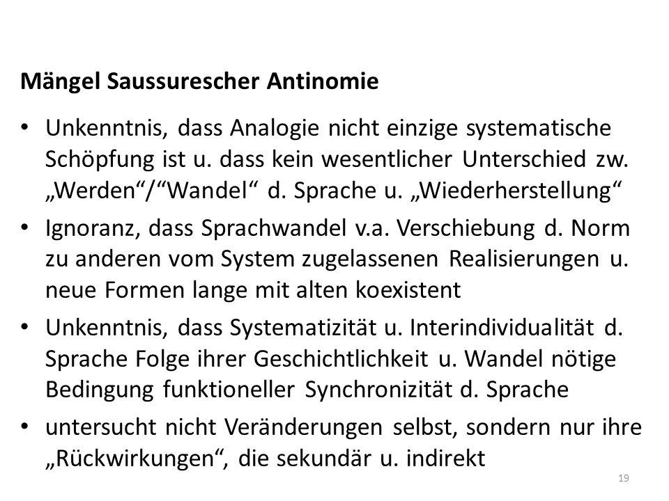 Mängel Saussurescher Antinomie Unkenntnis, dass Analogie nicht einzige systematische Schöpfung ist u. dass kein wesentlicher Unterschied zw. Werden/Wa