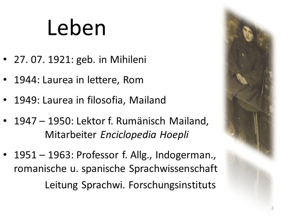Leben 27. 07. 1921: geb. in Mihileni 1944: Laurea in lettere, Rom 1949: Laurea in filosofia, Mailand 1947 – 1950: Lektor f. Rumänisch Mailand, Mitarbe
