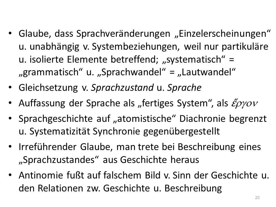 Glaube, dass Sprachveränderungen Einzelerscheinungen u. unabhängig v. Systembeziehungen, weil nur partikuläre u. isolierte Elemente betreffend; system