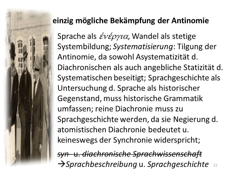 einzig mögliche Bekämpfung der Antinomie Sprache als, Wandel als stetige Systembildung; Systematisierung: Tilgung der Antinomie, da sowohl Asystematiz