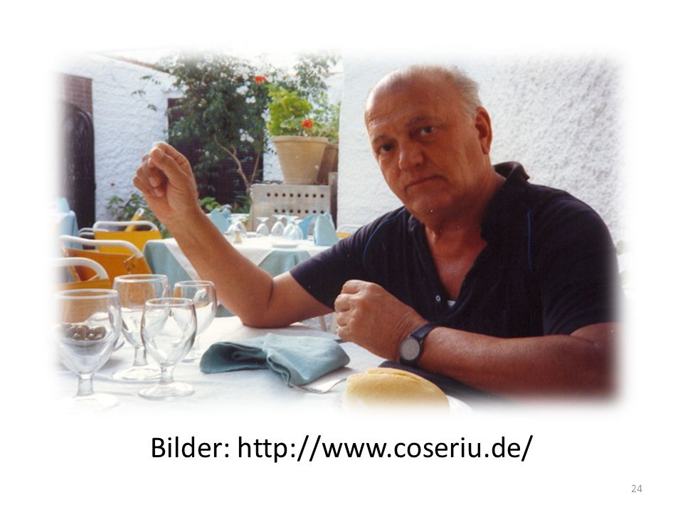 Bilder: http://www.coseriu.de/ 24