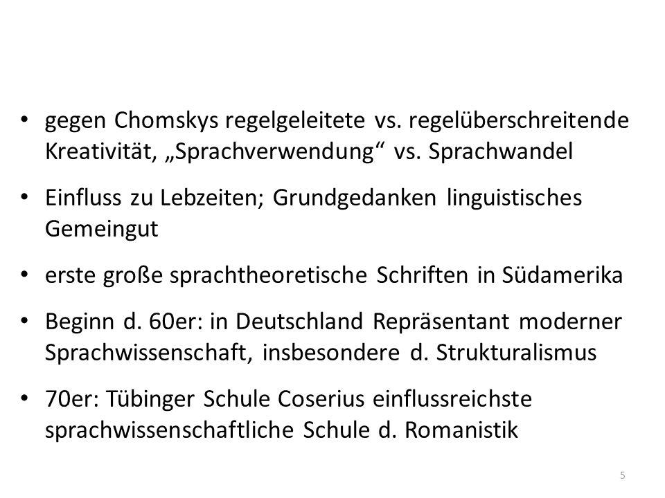 gegen Chomskys regelgeleitete vs. regelüberschreitende Kreativität, Sprachverwendung vs. Sprachwandel Einfluss zu Lebzeiten; Grundgedanken linguistisc