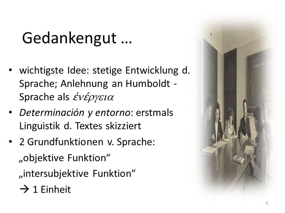 Gedankengut … wichtigste Idee: stetige Entwicklung d. Sprache; Anlehnung an Humboldt - Sprache als Determinación y entorno: erstmals Linguistik d. Tex