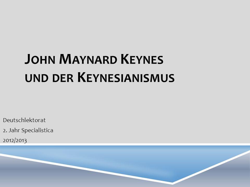 J OHN M AYNARD K EYNES UND DER K EYNESIANISMUS Deutschlektorat 2. Jahr Specialistica 2012/2013