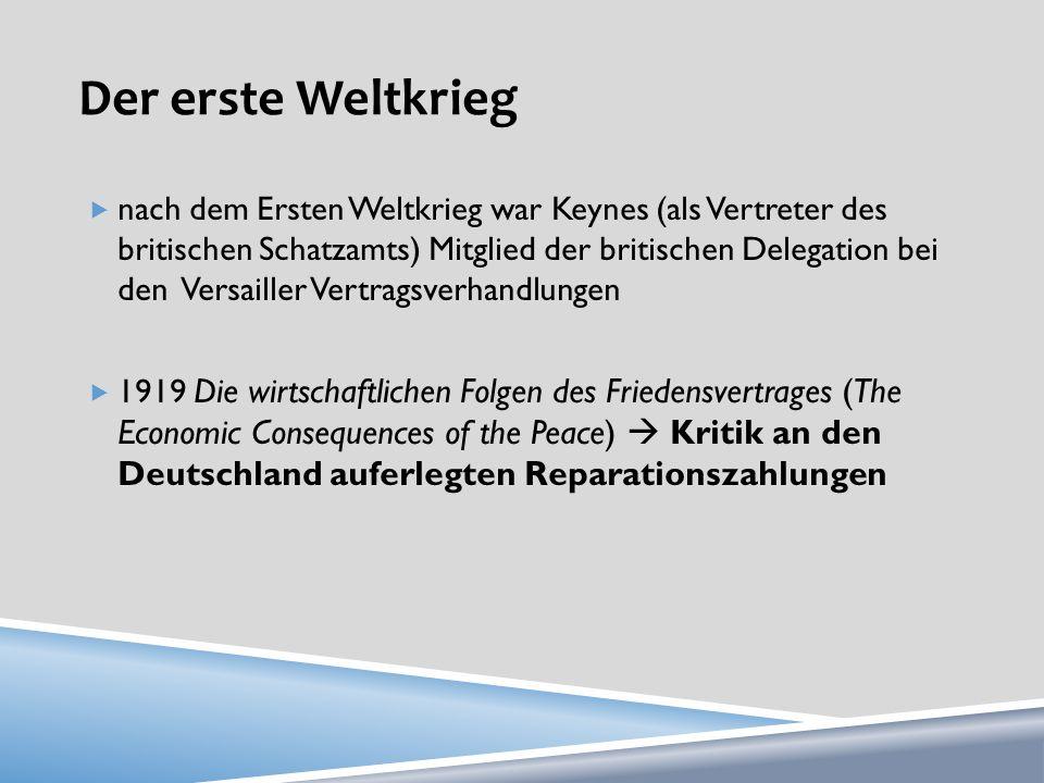 Der erste Weltkrieg nach dem Ersten Weltkrieg war Keynes (als Vertreter des britischen Schatzamts) Mitglied der britischen Delegation bei den Versaill