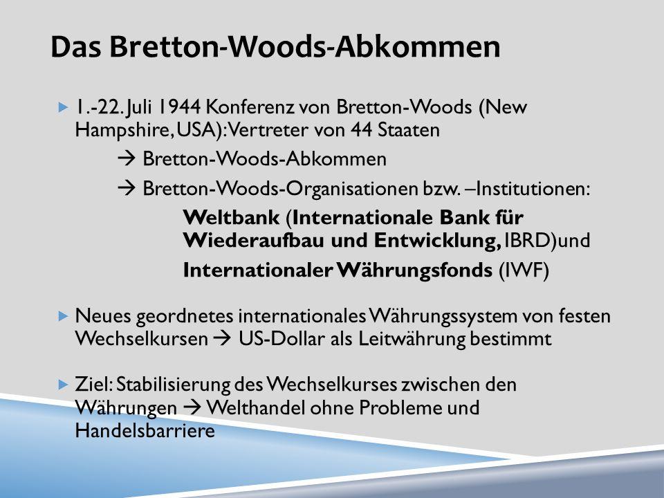Das Bretton-Woods-Abkommen: die Vorgeschichte Nach den Weltkriegen befanden sich die meisten europäischen Länder in sehr schwierigen wirtschaftlichen Verhältnissen, während die USA zur dominanten Weltmacht geworden waren Einfluss auf die internationale Währungs- und Finanzpolitik Zu jener Zeit lagerten 70 Prozent der Goldreserven in den USA In Großbritannien und in den USA gab es schon Planungen für eine internationale Währungsunion nach dem Krieg, obwohl sie unterschiedlich waren: Vorschläge von J.