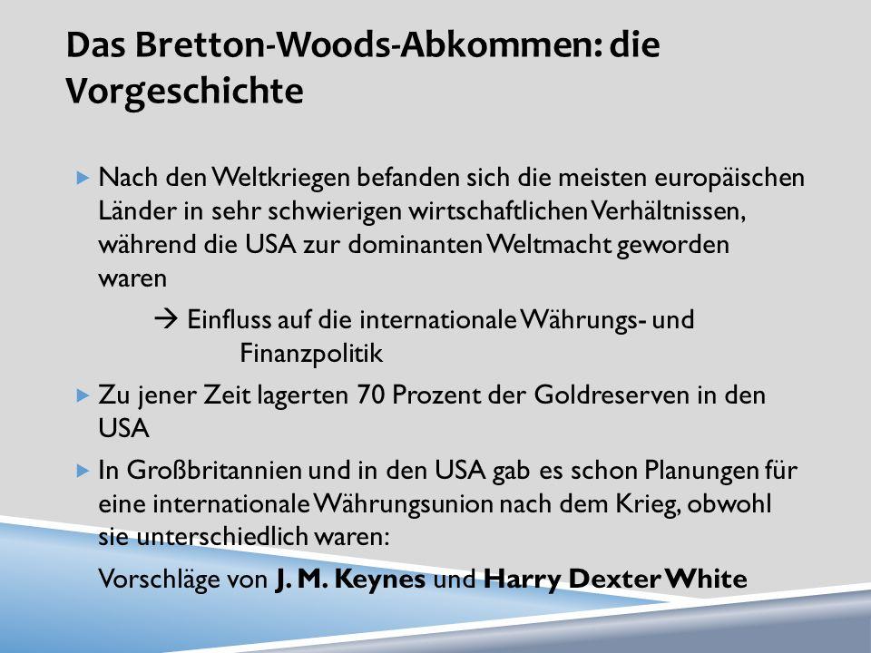 Das Bretton-Woods-Abkommen: die Vorgeschichte Nach den Weltkriegen befanden sich die meisten europäischen Länder in sehr schwierigen wirtschaftlichen