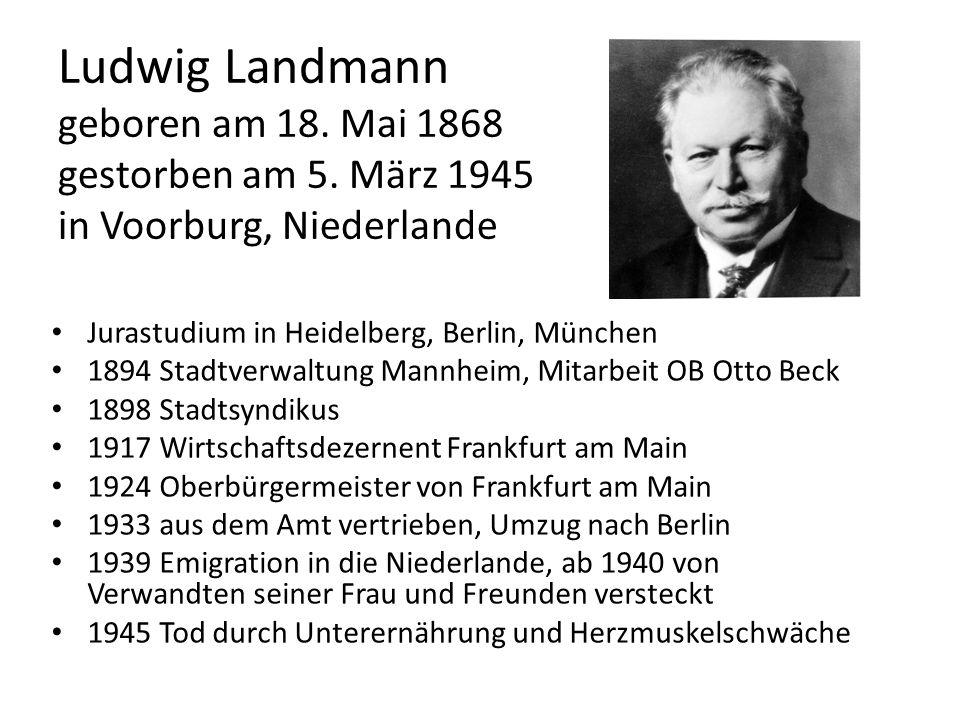 Ludwig Landmann geboren am 18. Mai 1868 gestorben am 5. März 1945 in Voorburg, Niederlande Jurastudium in Heidelberg, Berlin, München 1894 Stadtverwal
