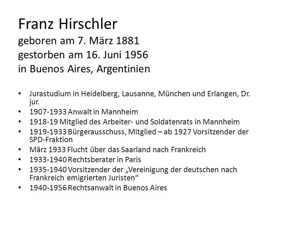 Franz Hirschler geboren am 7. März 1881 gestorben am 16. Juni 1956 in Buenos Aires, Argentinien Jurastudium in Heidelberg, Lausanne, München und Erlan