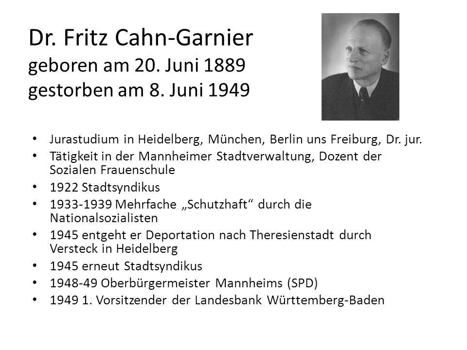 Dr. Fritz Cahn-Garnier geboren am 20. Juni 1889 gestorben am 8. Juni 1949 Jurastudium in Heidelberg, München, Berlin uns Freiburg, Dr. jur. Tätigkeit